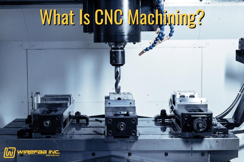 What Is CNC Machining - Wirefab Inc. Blog - CNC machining, CNC mchine shop near me, metal fabrication, custom CNC machining, sheet metal, custom metal displays, POP wire, custom POP displays